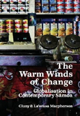 The Warm Winds of Change: Globalisation and Contemporary Samoa by Cluny Macpherson