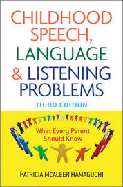 Childhood Speech, Language, and Listening Problems by Patricia McAleer Hamaguchi