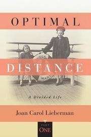 Optimal Distance, a Divided Life by Joan Carol Lieberman