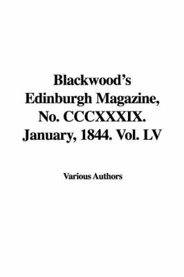 Blackwood's Edinburgh Magazine, No. CCCXXXIX. January, 1844. Vol. LV by Various Authors image