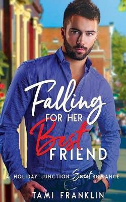 Falling for Her Best Friend by Tami Franklin