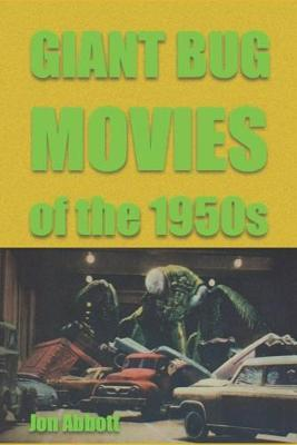 Giant Bug Movies of the 1950s by Jon Abbott
