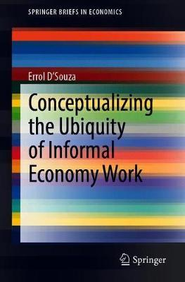 Conceptualizing the Ubiquity of Informal Economy Work by Errol D'Souza