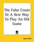 The False Count Or A New Way To Play An Old Game by Aphra Behn