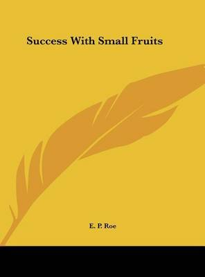 Success with Small Fruits by Edward Payson Roe image