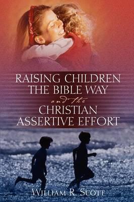 Raising Children the Bible Way and the Christian Assertive Effort by William R Scott (University of Waterloo) image