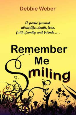 Remember ME Smiling by Debbie Weber