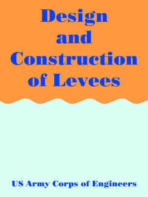 Design and Construction of Levees by U.S. Army Corps of Engineers