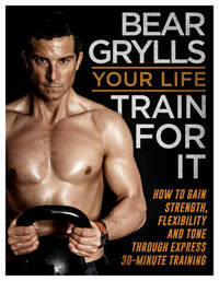 Your Life - Train For It by Bear Grylls