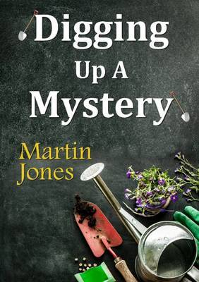 Digging Up A Mystery by Martin Jones