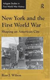New York and the First World War by Ross J. Wilson