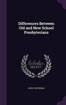 Differences Between Old and New School Presbyterians by Lewis Cheeseman image