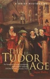 A Brief History of the Tudor Age by Jasper Ridley image