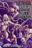 Bubba and the Cosmic Blood-Suckers by Joe R Lansdale