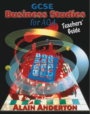 GCSE Business Studies for AQA Teacher's Guide by Alain Anderton