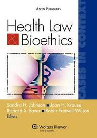 Health Law and Bioethics Cases in Context by Sandra H Johnson
