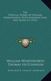 The Poetical Works of William Wordsworth, with Introduction and Notes V1 (1914) by William Wordsworth