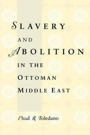 Slavery and Abolition in the Ottoman Middle East by Ehud R Toledano