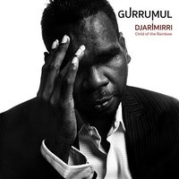 Djarimirri (Child of the Rainbow) by GURRUMUL