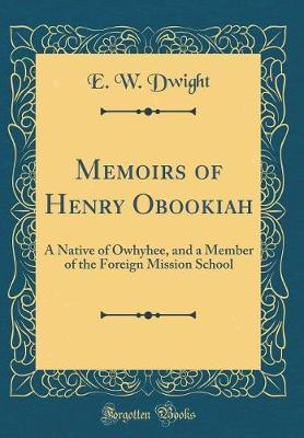 Memoirs of Henry Obookiah by E W Dwight
