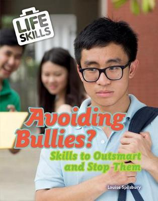 Avoiding Bullies?: Skills to Outsmart and Stop Them by Louise A Spilsbury