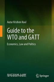 Guide to the WTO and GATT by Autar Krishen Koul