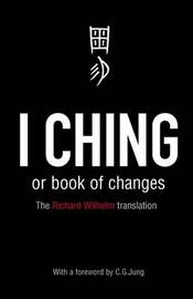 I Ching or Book of Changes by Richard Wilhelm