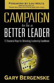 Campaign to be a Better Leader by Gary Bergenske