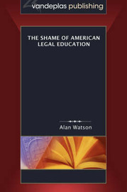 The Shame of American Legal Education by Alan Watson image