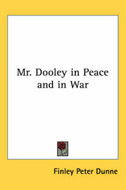 Mr. Dooley in Peace and in War by Finley Peter Dunne image