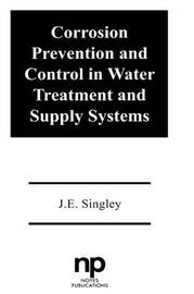 Corrosion Prevention and Control in Water Treatment and Supply Systems by J.E. Singley