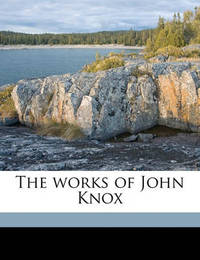 The Works of John Knox Volume 3 by John Knox (Macquarie University, Australia)