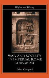 Warfare and Society in Imperial Rome, C. 31 BC-AD 280 by Brian Campbell