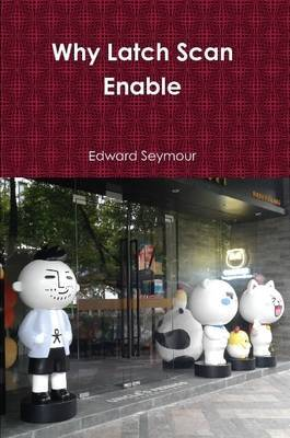 Why Latch Scan Enable by Edward Seymour