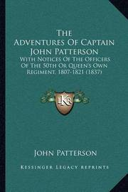 The Adventures of Captain John Patterson: With Notices of the Officers of the 50th or Queen's Own Regiment, 1807-1821 (1837) by John Patterson