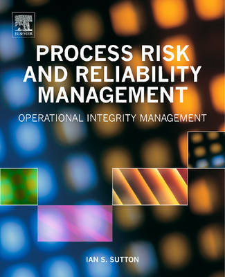 Process Risk and Reliability Management: Operational Integrity Management by Ian Sutton image