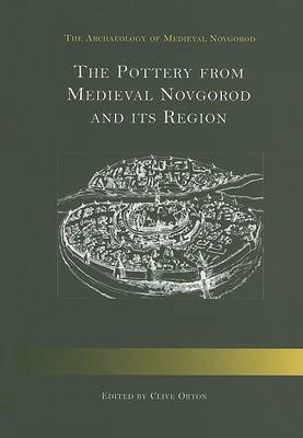 The Pottery from Medieval Novgorod and Its Region by Clive Orton