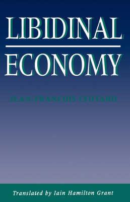 The Libidinal Economy by Jean-Francois Lyotard