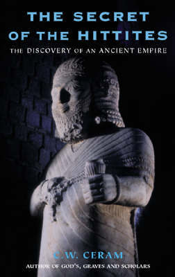 The Secret of the Hittites by C.W. Ceram