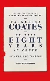 We Were Eight Years in Power by Ta-Nehisi Coates image