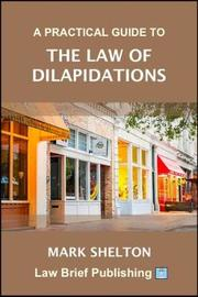 A Practical Guide to the Law of Dilapidations by Mark Shelton