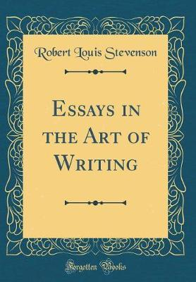 Essays in the Art of Writing (Classic Reprint) by Robert Louis Stevenson
