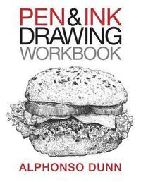 Pen and Ink Drawing Workbook by Alphonso a Dunn