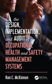 The Design, Implementation, and Audit of Occupational Health and Safety Management Systems by Ron C McKinnon