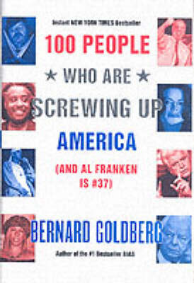 100 People Who are Screwing Up America by Bernard Goldberg image