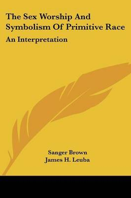 The Sex Worship and Symbolism of Primitive Race: An Interpretation by Sanger Brown image