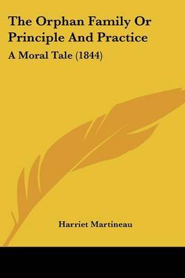 The Orphan Family Or Principle And Practice: A Moral Tale (1844) by Harriet Martineau image