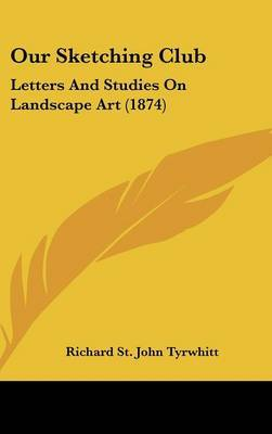 Our Sketching Club: Letters And Studies On Landscape Art (1874) by Richard St.John Tyrwhitt image