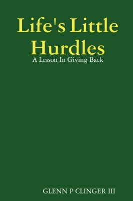 Life's Little Hurdles by Glenn P Clinger III