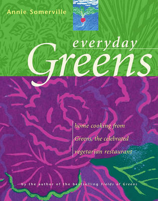 Everyday Greens: Simple Home Cooking from Greens, the Celebrated Vegetarian Restaurant by Somerville